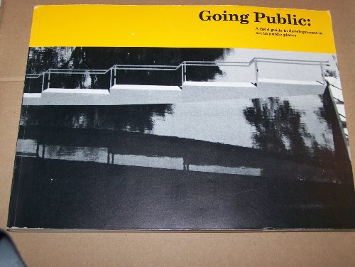 9780945464006: Going Public: A Field Guide to Developments in Art in Public Places