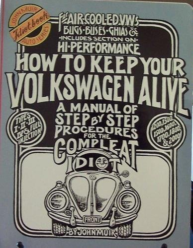 How to Keep Your Volkswagen Alive : A Manual of Step By Step Procedures for the Compleat Idiot: ...