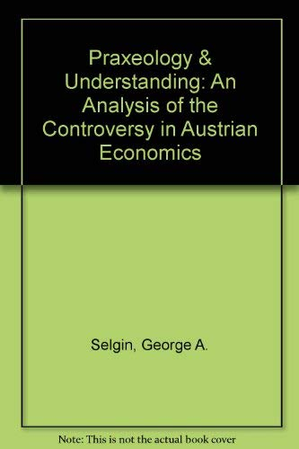 9780945466093: Praxeology & Understanding: An Analysis of the Controversy in Austrian Economics