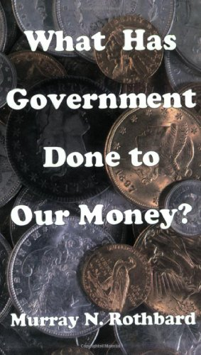 9780945466109: What Has Government Done to Our Money