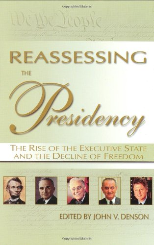 Reassessing the Presidency; The Rise of the Executive State and the Decline of Freedom