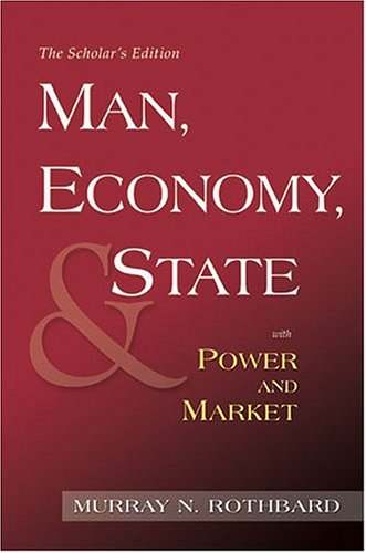 Man, Economy, and State with Power and Market, Scholar's Edition: Murray N. Rothbard