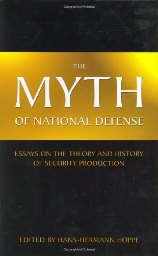 9780945466376: The Myth of National Defense: Essays on the Theory and History of Security Production