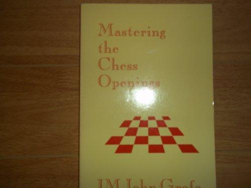 Mastering the Chess Openings: Grefe, John