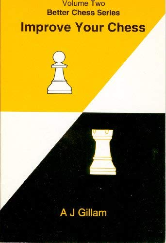 Improve Your Chess (Better Chess Series Volume: A.J. Gillam