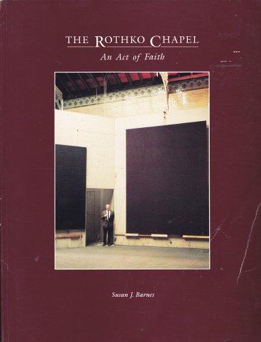 The Rothko Chapel: An Act of Faith: Barnes, Susan J.