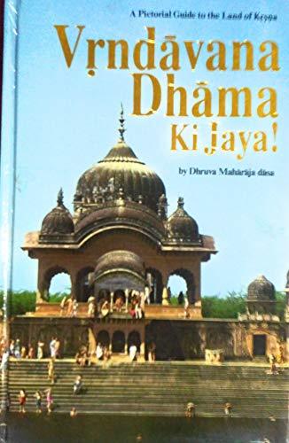 Vrndavana-Dhama KI Jaya!: A Pictorial Guide to: Majaraja, Dasa D,
