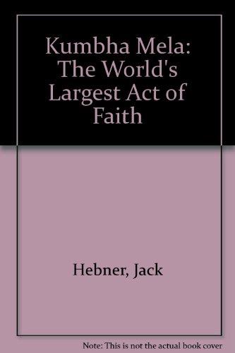 Kumbha Mela: The World's Largest Act of: Jack Hebner and