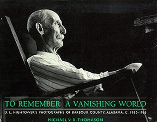 9780945477112: To Remember a Vanishing World: D. L. Hightower's Photographs of Barbour County, Alabama, c. 1930-1965