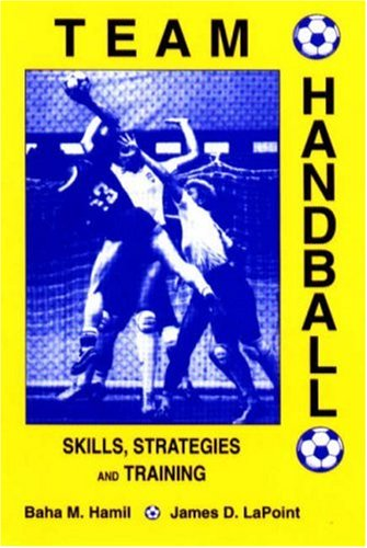 Team Handball: Skills, Strategies and Training: Hamil, Baha M.; Lapoint, James D.