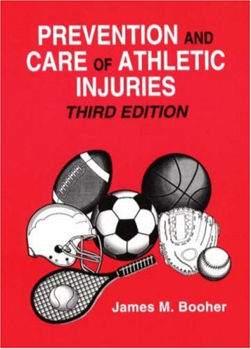 Prevention and Care of Athletic Injuries: James M. Booher