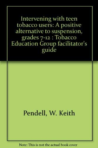 9780945485353: Intervening with teen tobacco users: A positive alternative to suspension, grades 7-12 : Tobacco Education Group facilitator's guide