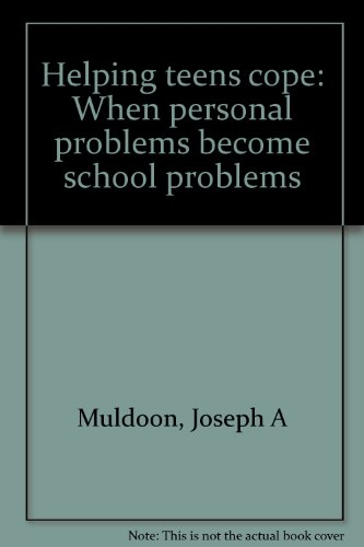 Helping Teens Cope When Personal Problems Become School Problems: Muldoon, Joseph A.