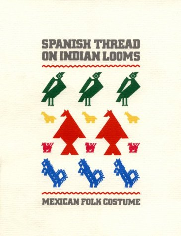 Spanish Thread on Indian Looms - Mexican Folk Costume: Berdan, Frances F & Barber. Russell