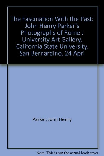 The Fascination With the Past: John Henry Parker's Photographs of Rome : University Art ...
