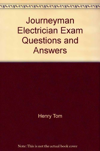 Journeyman Electrician Exam Questions and Answers: Henry Tom