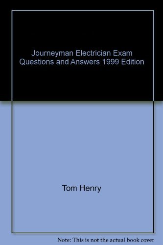 Journeyman Electrician Exam Questions and Answers 1999: Tom Henry