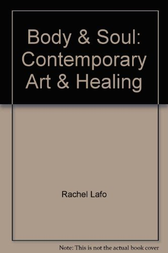Body & Soul: Contemporary Art & Healing: Rachel Lafo