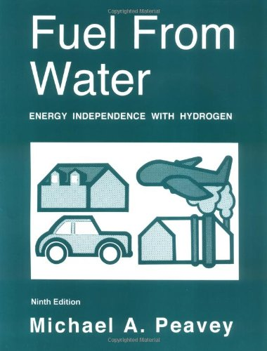 Fuel from Water: Energy Independence with Hydrogen: Michael A. Peavey