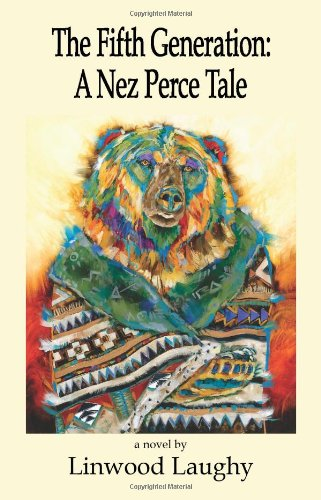 The Fifth Generation: A Nez Perce Tale: Linwood Laughy; Illustrator-Cover