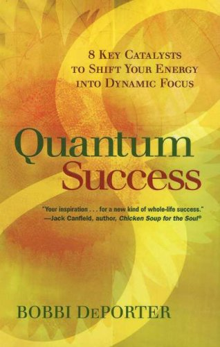 9780945525387: Quantum Success: 8 Key Catalysts to Shift Your Energy into Dynamic Focus