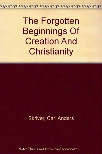 The Forgotten Beginnings of Creation and Christianity: Carl Anders Skriver
