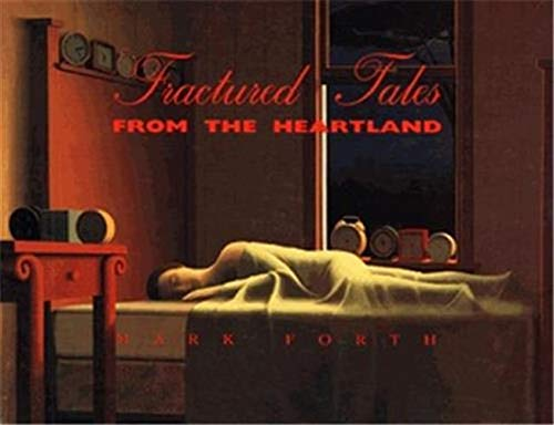Fractured Tales From The Heartland: Paintings by: University Galleries of