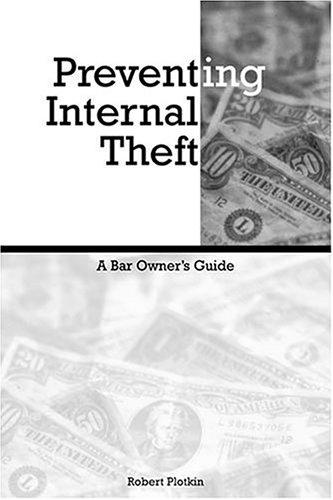Preventing Internal Theft : A Bar Owners Guide: Robert A. Plotkin