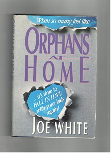 When So Many Feel Like Orphans at Home: It's Time to Fall in Love With Your Kids Again (0945564015) by White, Joe