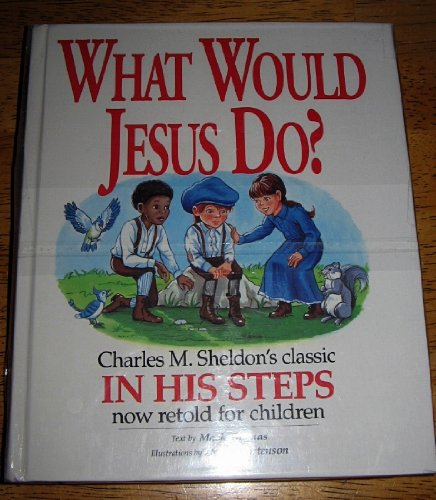 9780945564058: What Would Jesus Do?: An Adaptation for Children of Charles M. Sheldon's In His Steps