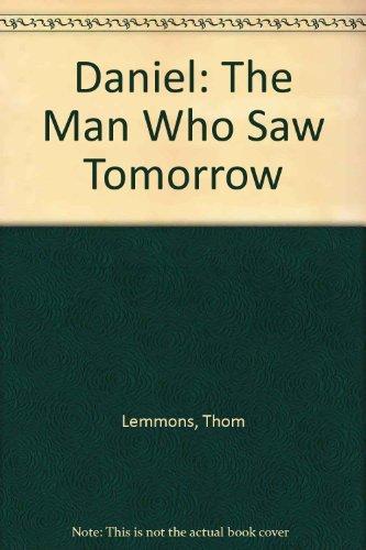 9780945564836: Daniel: The Man Who Saw Tomorrow
