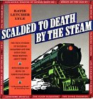 9780945575016: Scalded to Death by the Steam: Authentic Stories of Railroad Disasters and the Ballads That Were Written About Them