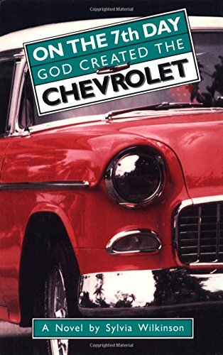 On the 7th Day God Created the Chevrolet: Wilkinson, Sylvia