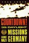 COUNTDOWN! 35 DAYLIGHT MISSIONS AGAINST NAZI GERMANY: Fred Koger
