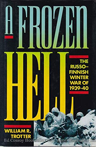 A Frozen Hell: The Russo-Finnish Winter War of 1939-1940: William R. Trotter