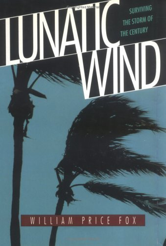 Lunatic Wind: Surviving the Storm of the Century (0945575424) by William Price Fox