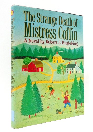 The Strange Death of Mistress Coffin.: Begiebing, Robert