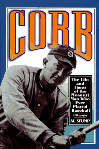 Cobb: A Biography The Life and Times of the Meanest Man Who Ever Played Baseball