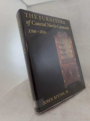 The Furniture of Coastal North Carolina, 1700-1820 (The Frank L Horton Series) First Edition