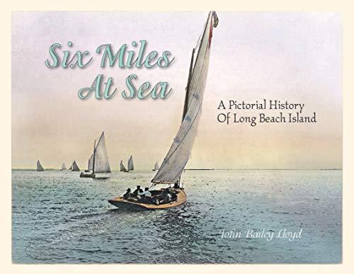 SIX MILES AT SEA: A Pictoral History of Long Beach Island, N. J.: LLOYD, John Bailey