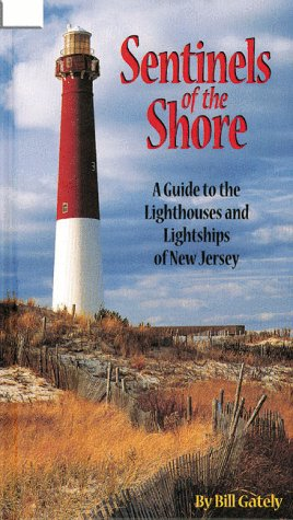 9780945582373: Sentinels of the Shore: A Guide to the Lighthouses and Lightships of New Jersey