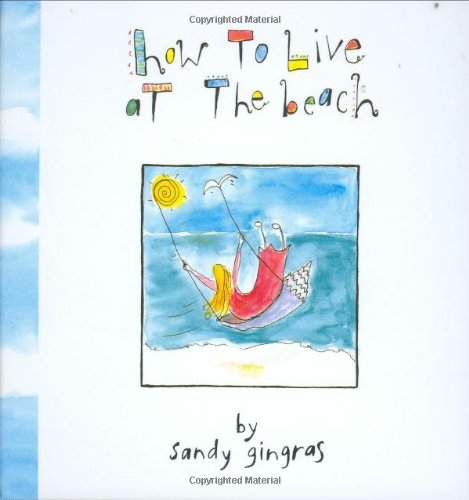 How To Live At The Beach: Sandy Gingras, Sandy Gingras (Illustrator)