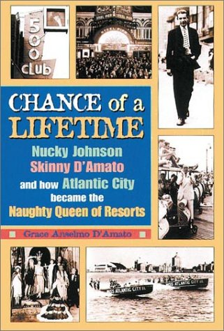 Chance of a Lifetime: Nucky Johnson, Skinny D'Amato, and How Atlantic City Became the Naughty ...