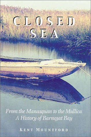 Closed Sea From the Manasquan to the Mullica: A History of Barnegat Bay: Mountford, Kent