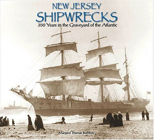 9780945582946: New Jersey Shipwrecks: 350 Years In The Graveyard Of the Atlantic