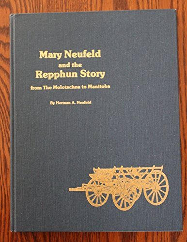 Mary Neufeld and the Repphun Story: From the Molotschna to Manitoba: Neufeld, Herman A.