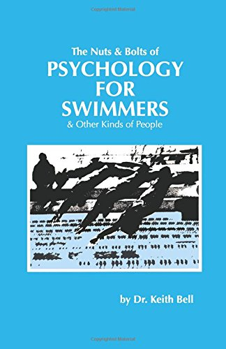 The Nuts and Bolts of Psychology for Swimmers: Bell, Keith F.