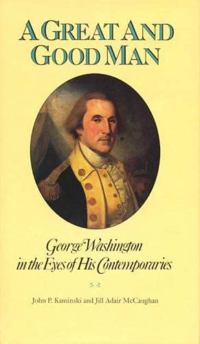 9780945612100: A Great and Good Man: George Washington in the Eyes of His Contemporaries