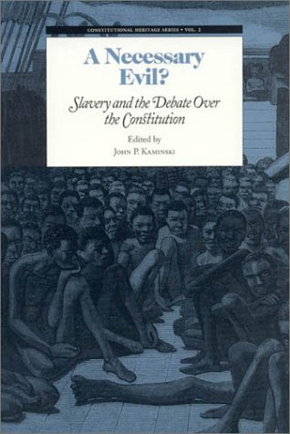 A Necessary Evil?: Slavery and the Debate of the Constitution (Constitutional Heritage Series)