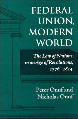 9780945612346: Federal Union, Modern World: The Law of Nations in an Age of Revolutions, 1776-1814